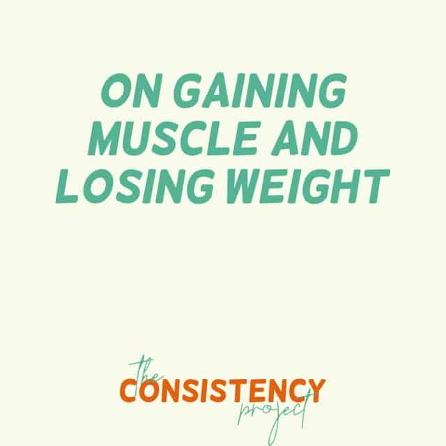 Episode 3: On Gaining Muscle and Losing Weight