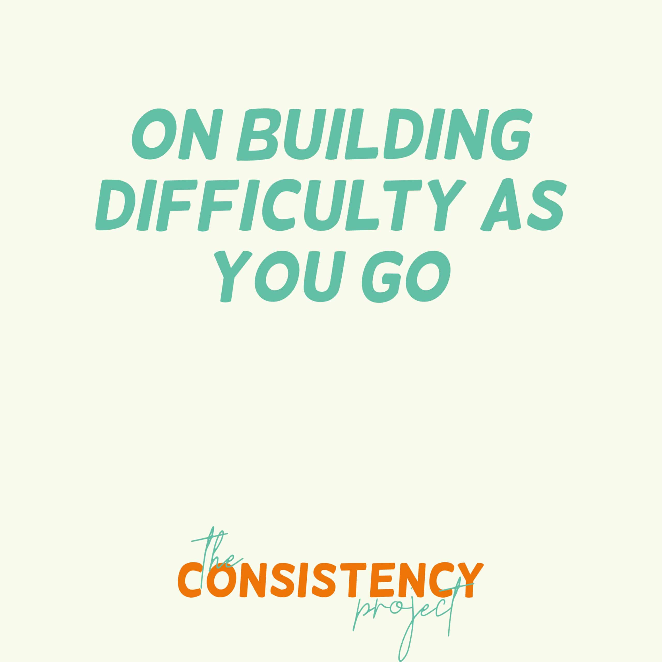 Episode 7: On Building Difficulty As You Go