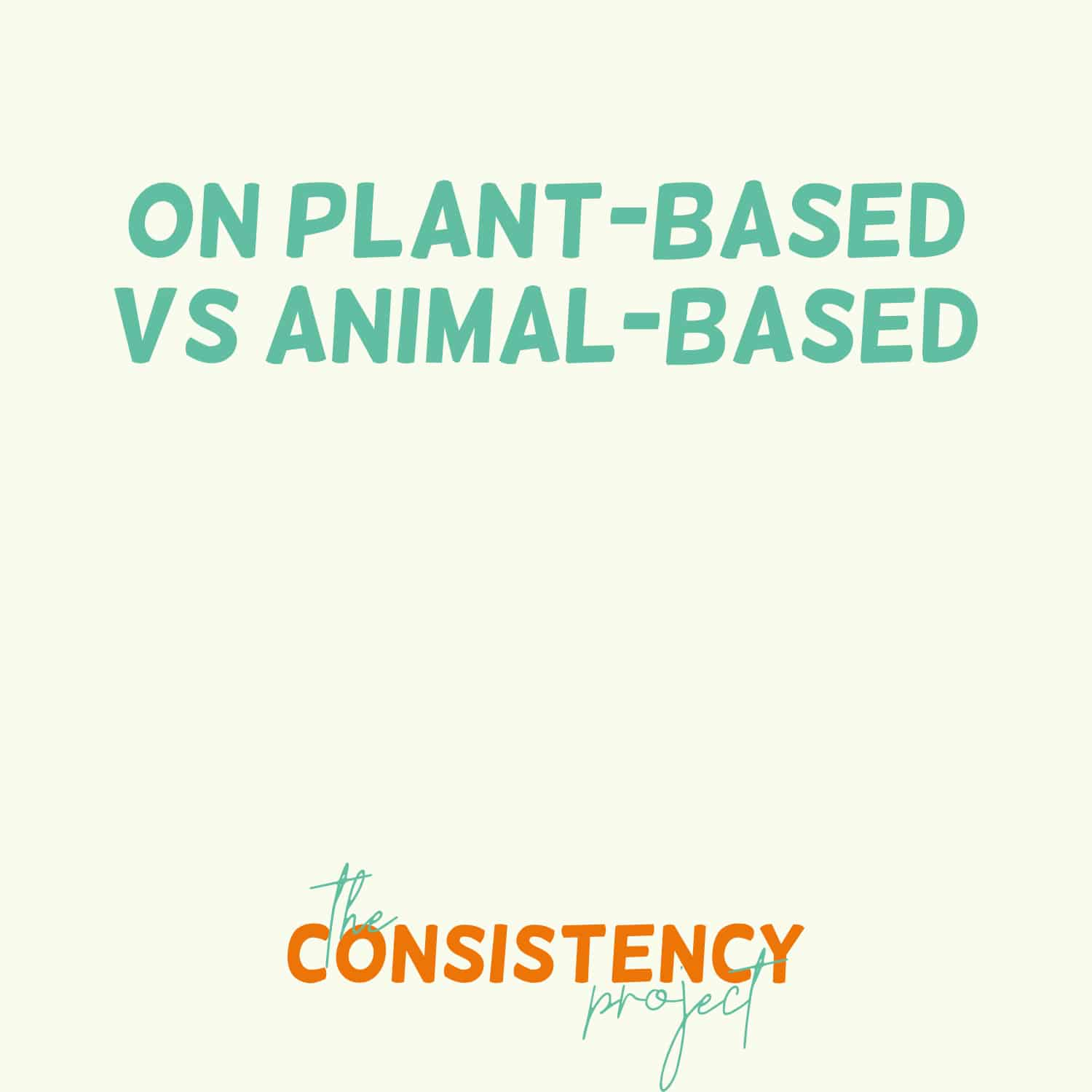 Episode 34: on Plant-Based vs. Animal-Based